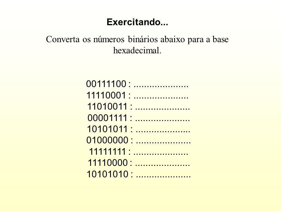 Converta os números binários abaixo para a base hexadecimal.
