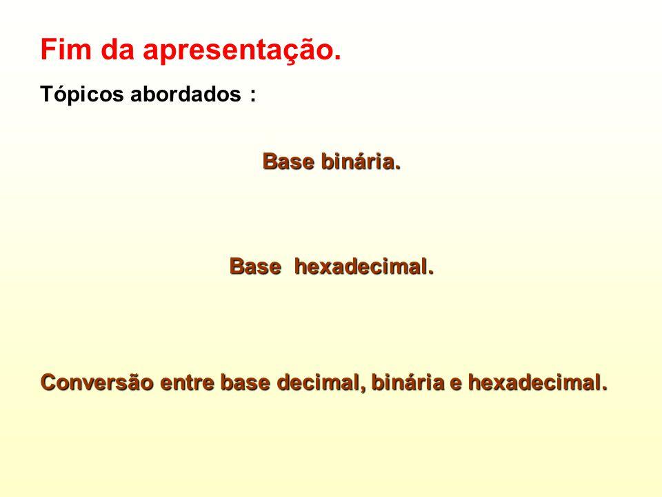 Fim da apresentação. Tópicos abordados : Base binária.