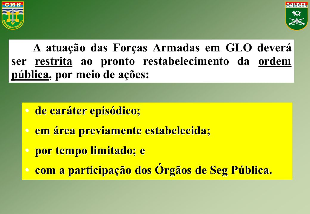 A atuação das Forças Armadas em GLO deverá ser restrita ao pronto restabelecimento da ordem pública, por meio de ações: