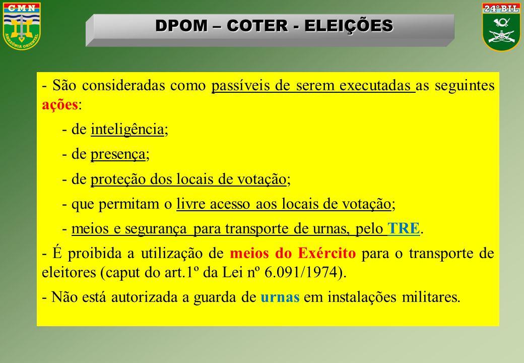 DPOM – COTER - ELEIÇÕES - São consideradas como passíveis de serem executadas as seguintes ações: - de inteligência;