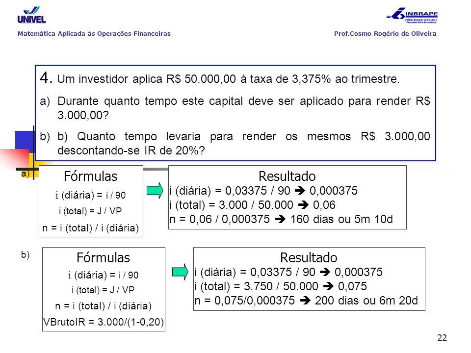 4. Um investidor aplica R$ 50.000,00 à taxa de 3,375% ao trimestre.