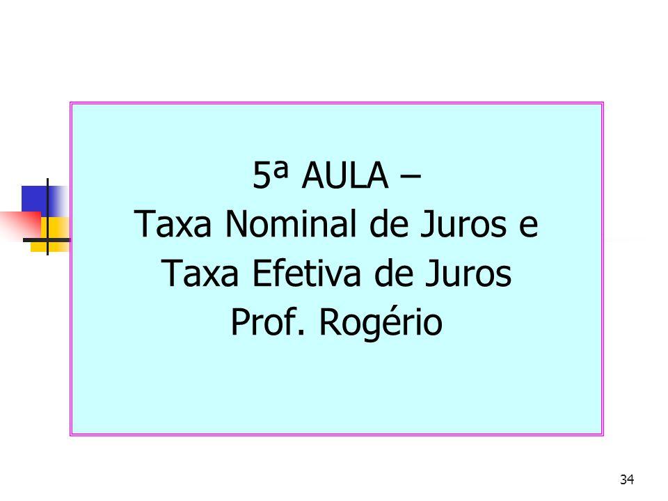 5ª AULA – Taxa Nominal de Juros e Taxa Efetiva de Juros Prof. Rogério