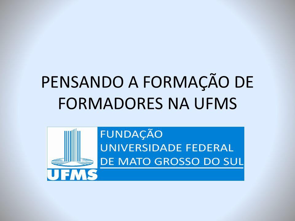 PENSANDO A FORMAÇÃO DE FORMADORES NA UFMS