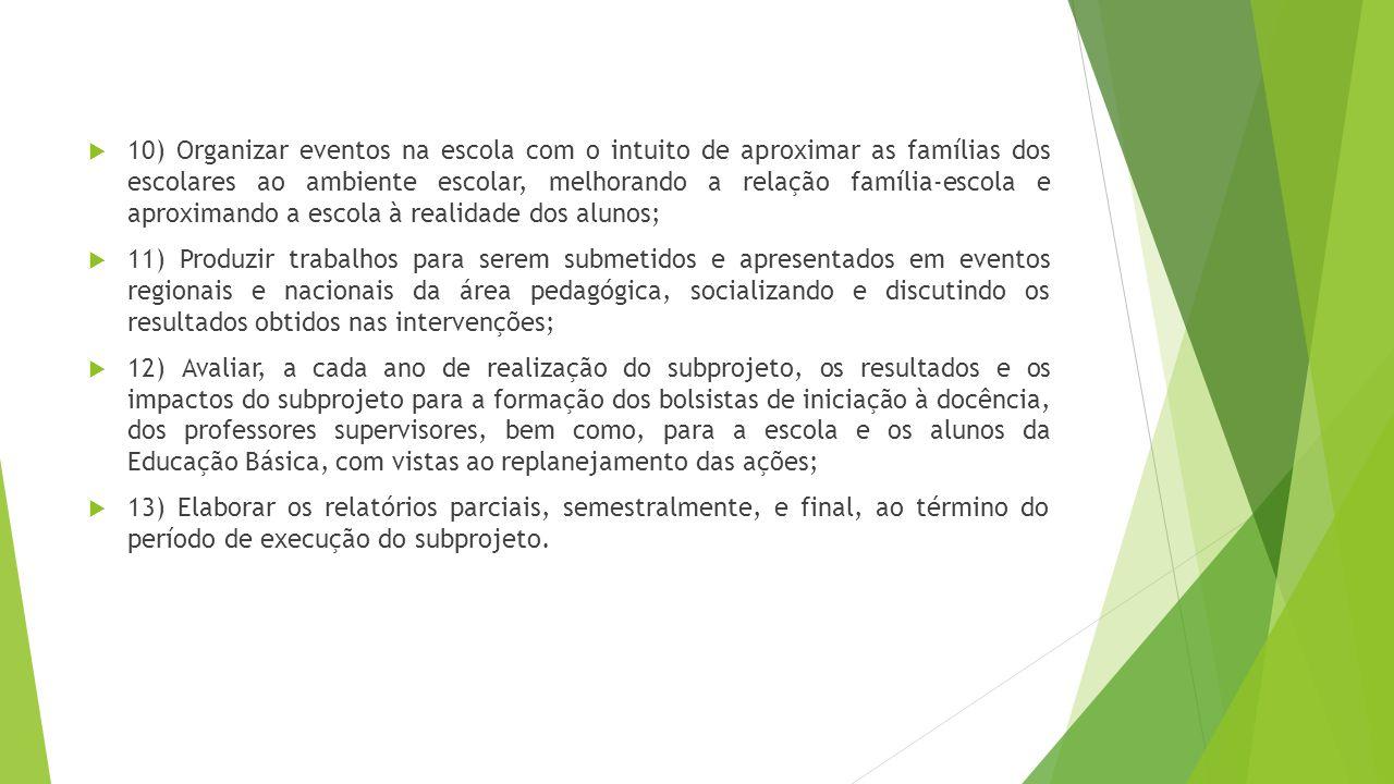 10) Organizar eventos na escola com o intuito de aproximar as famílias dos escolares ao ambiente escolar, melhorando a relação família-escola e aproximando a escola à realidade dos alunos;