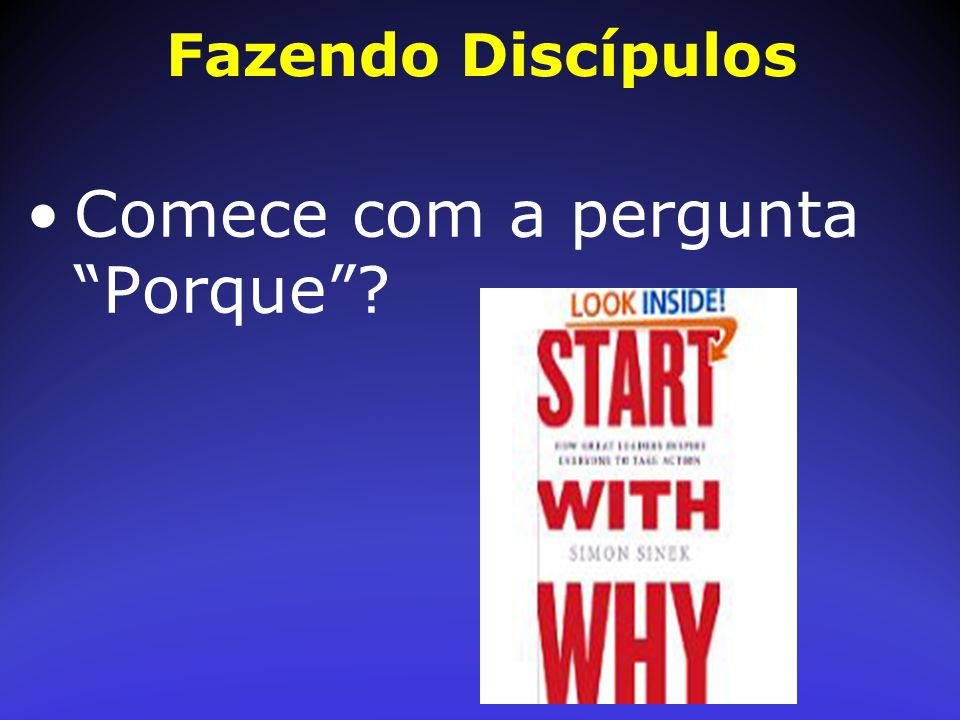 Comece com a pergunta Porque