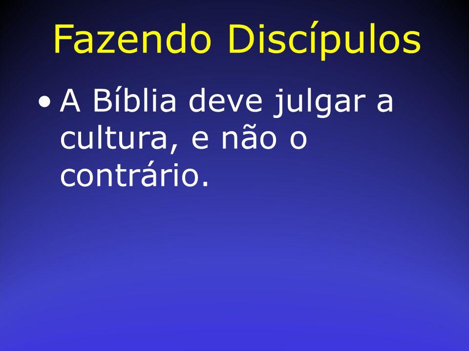 Fazendo Discípulos A Bíblia deve julgar a cultura, e não o contrário.