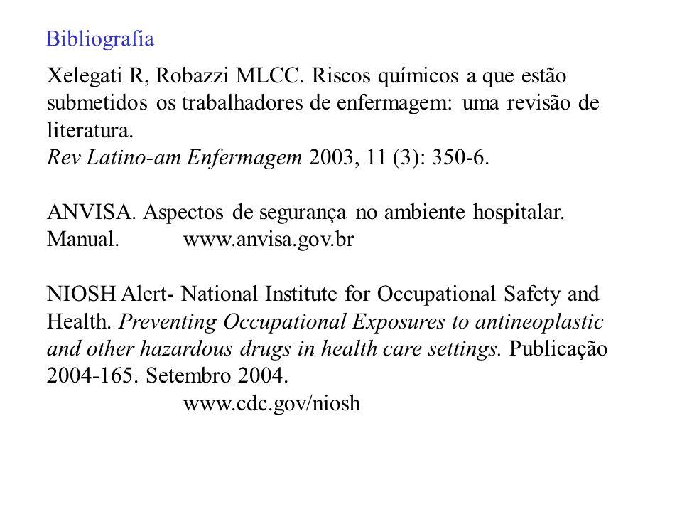 Bibliografia Xelegati R, Robazzi MLCC. Riscos químicos a que estão submetidos os trabalhadores de enfermagem: uma revisão de literatura.