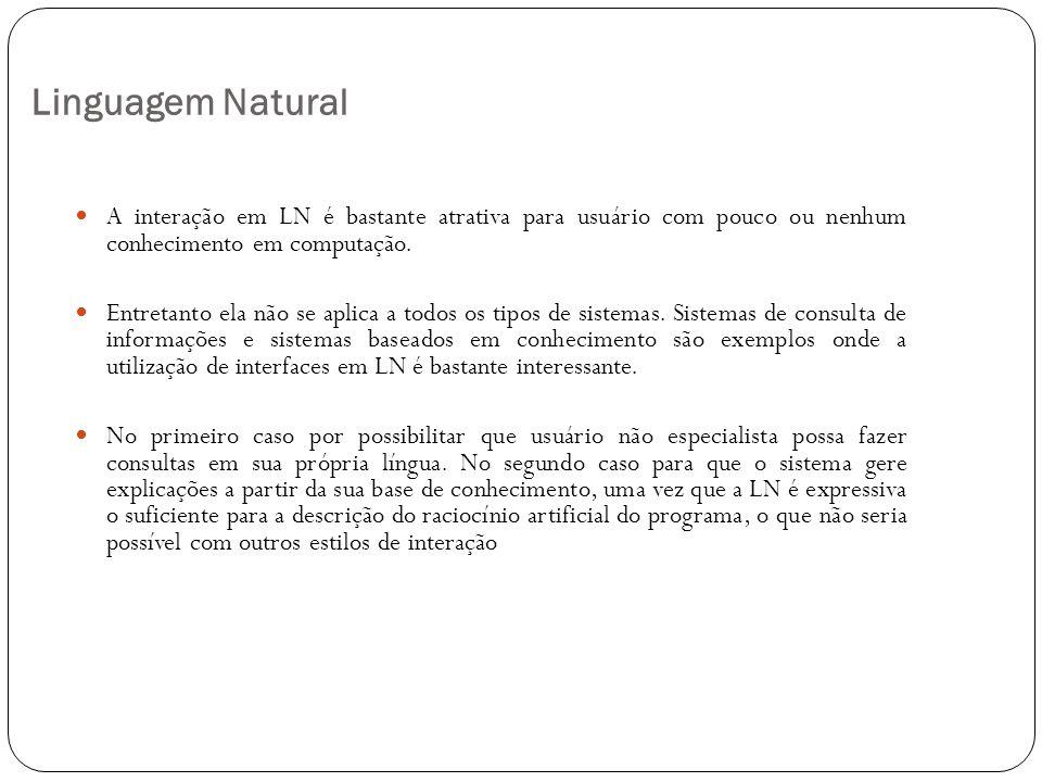 Linguagem Natural A interação em LN é bastante atrativa para usuário com pouco ou nenhum conhecimento em computação.