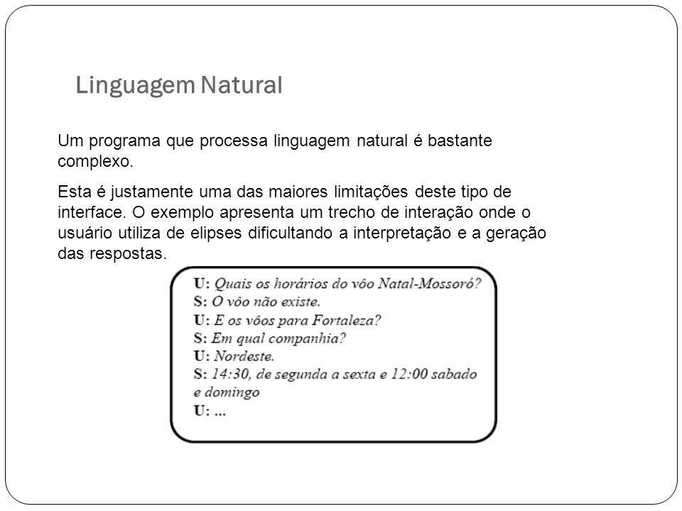 Linguagem Natural Um programa que processa linguagem natural é bastante complexo.