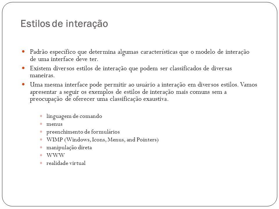 Estilos de interação Padrão específico que determina algumas características que o modelo de interação de uma interface deve ter.