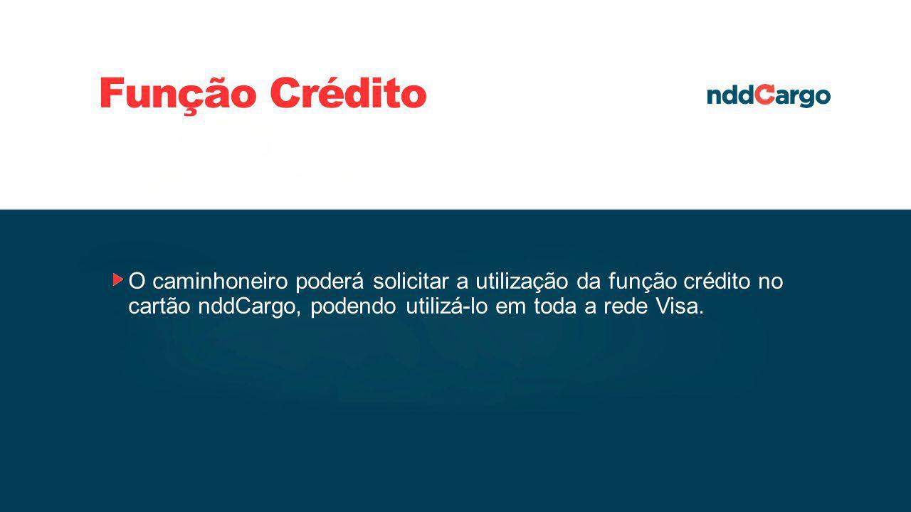 Função Crédito O caminhoneiro poderá solicitar a utilização da função crédito no cartão nddCargo, podendo utilizá-lo em toda a rede Visa.