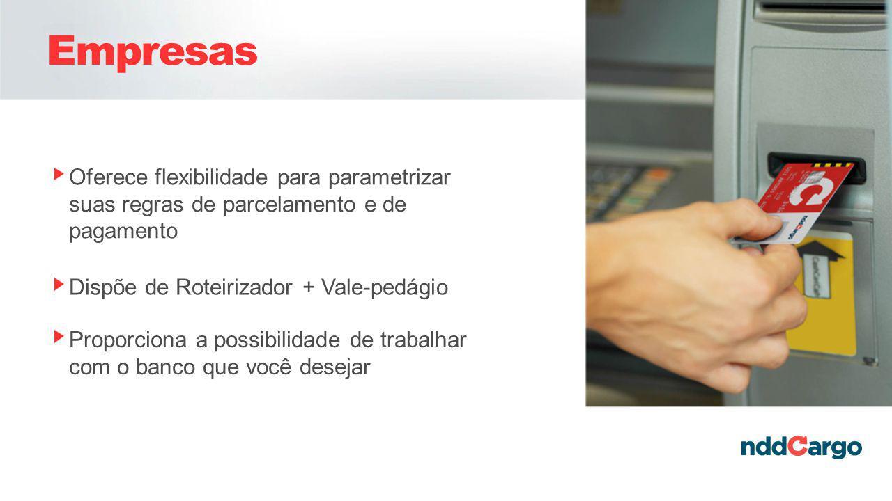 Empresas Oferece flexibilidade para parametrizar suas regras de parcelamento e de pagamento. Dispõe de Roteirizador + Vale-pedágio.