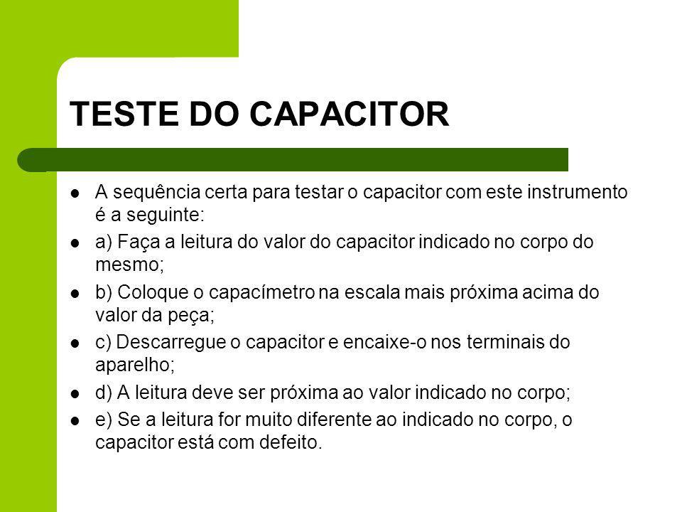 TESTE DO CAPACITOR A sequência certa para testar o capacitor com este instrumento é a seguinte: