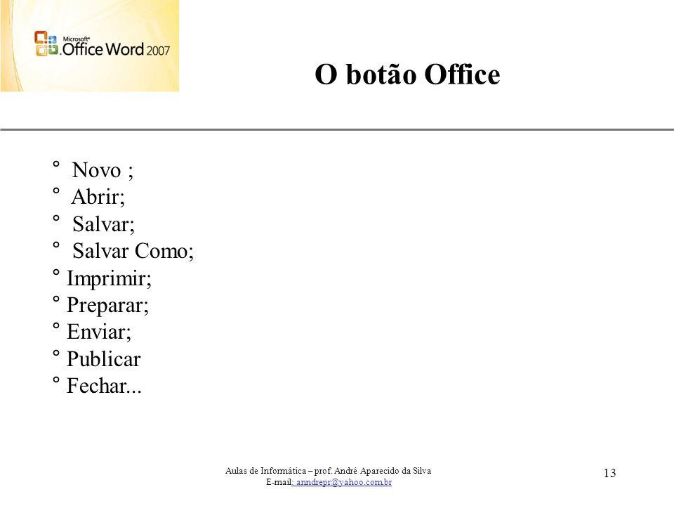 O botão Office ° Novo ; ° Abrir; ° Salvar; ° Salvar Como; ° Imprimir;