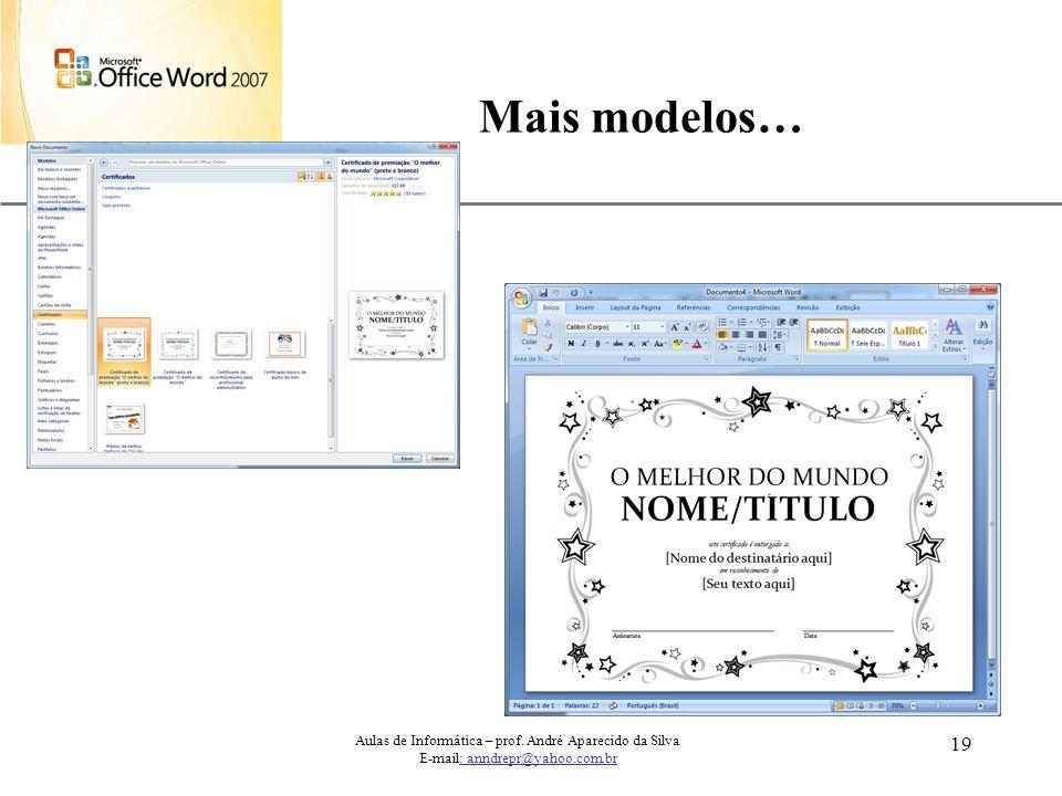 Mais modelos… Aulas de Informática – prof. André Aparecido da Silva
