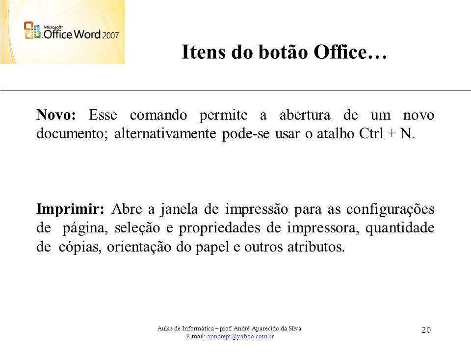 Itens do botão Office… Novo: Esse comando permite a abertura de um novo documento; alternativamente pode-se usar o atalho Ctrl + N.
