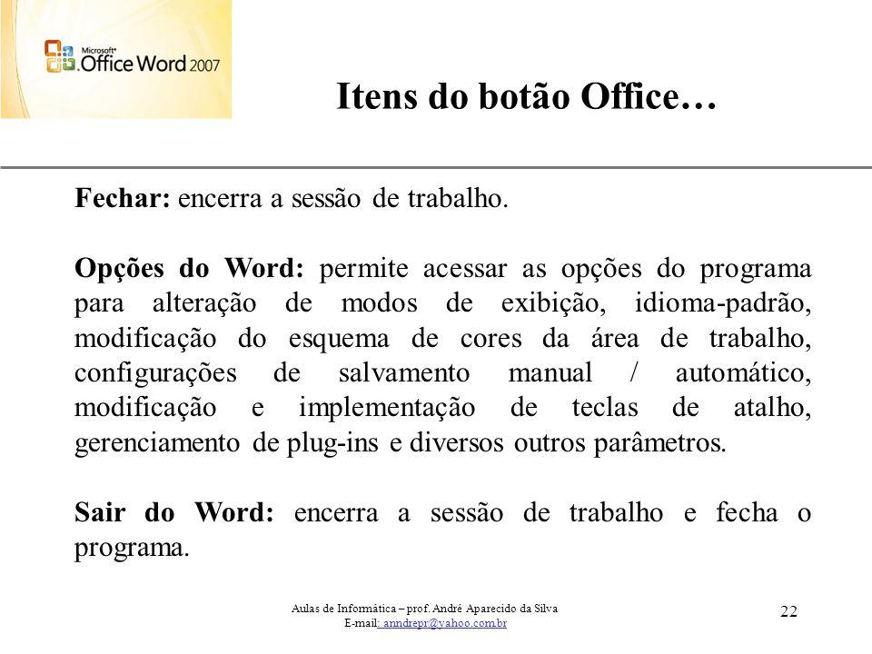 Itens do botão Office… Fechar: encerra a sessão de trabalho.