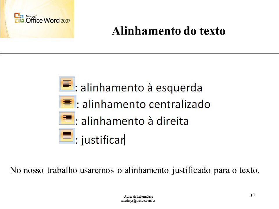 Alinhamento do texto No nosso trabalho usaremos o alinhamento justificado para o texto. Aulas de Informática.
