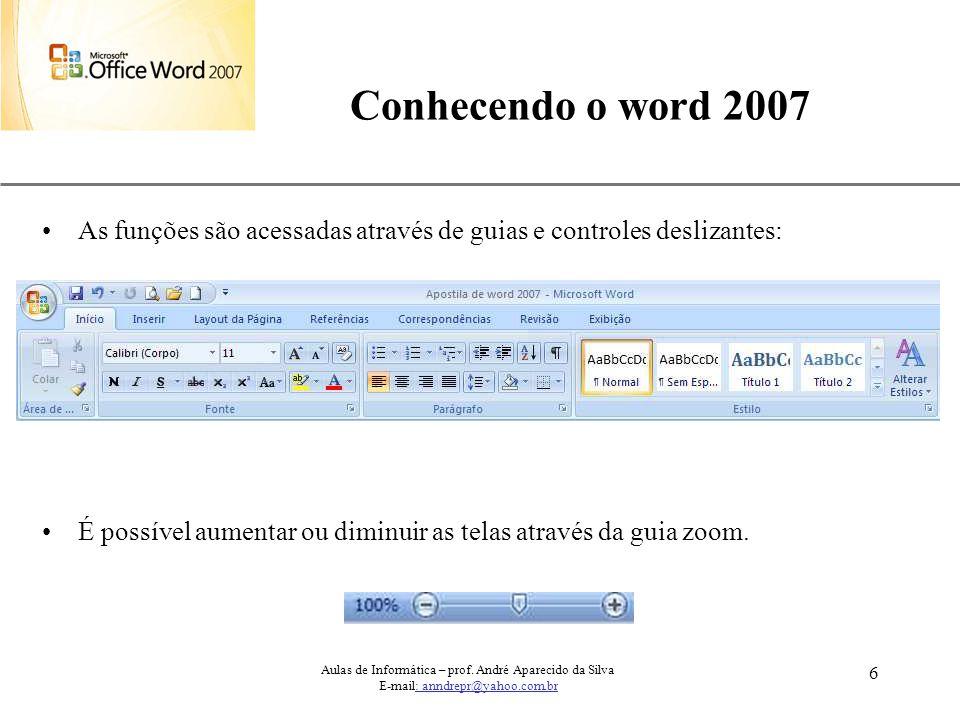 Conhecendo o word 2007 As funções são acessadas através de guias e controles deslizantes: