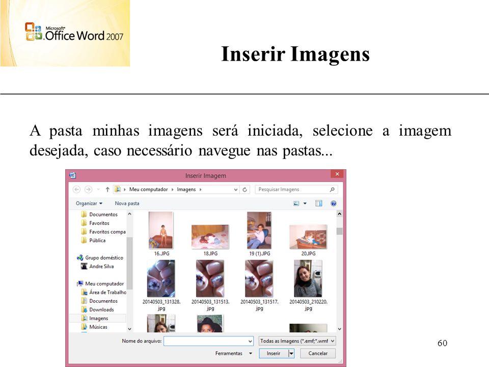Inserir Imagens A pasta minhas imagens será iniciada, selecione a imagem desejada, caso necessário navegue nas pastas...