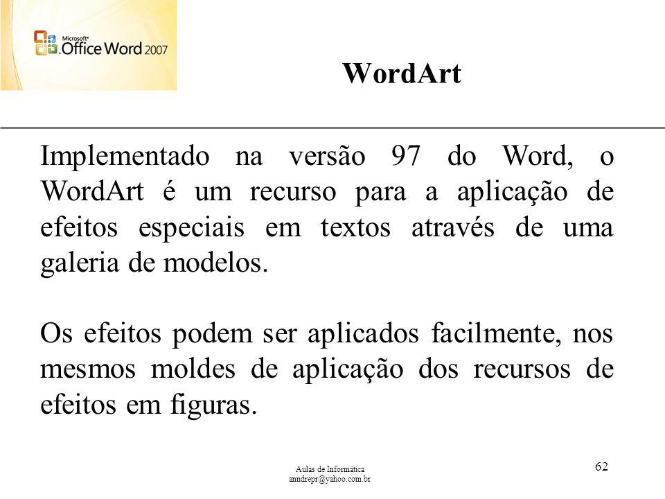 WordArt Implementado na versão 97 do Word, o WordArt é um recurso para a aplicação de efeitos especiais em textos através de uma galeria de modelos.