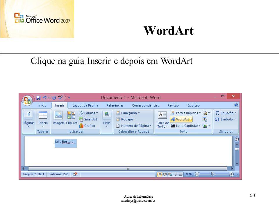 WordArt Clique na guia Inserir e depois em WordArt
