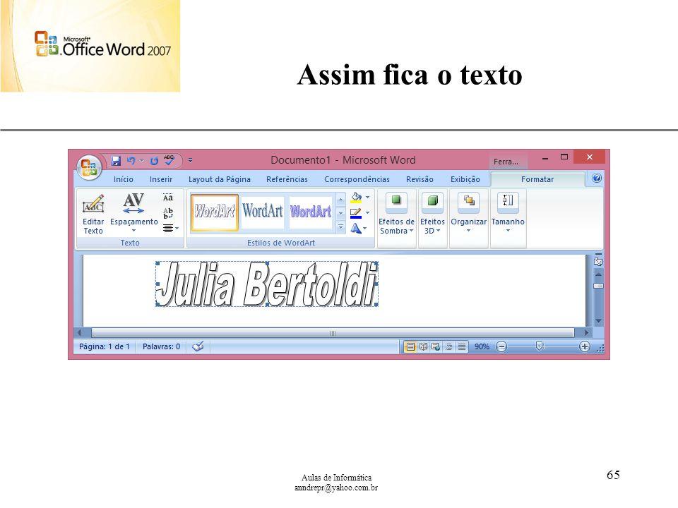 Assim fica o texto Aulas de Informática anndrepr@yahoo.com.br