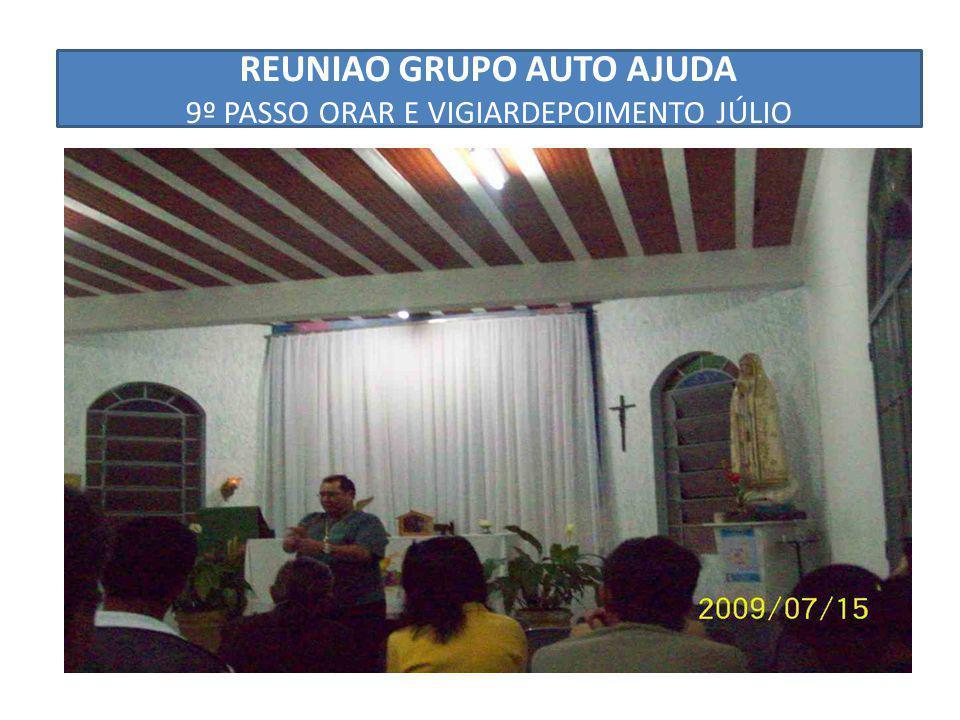 REUNIAO GRUPO AUTO AJUDA 9º PASSO ORAR E VIGIARDEPOIMENTO JÚLIO