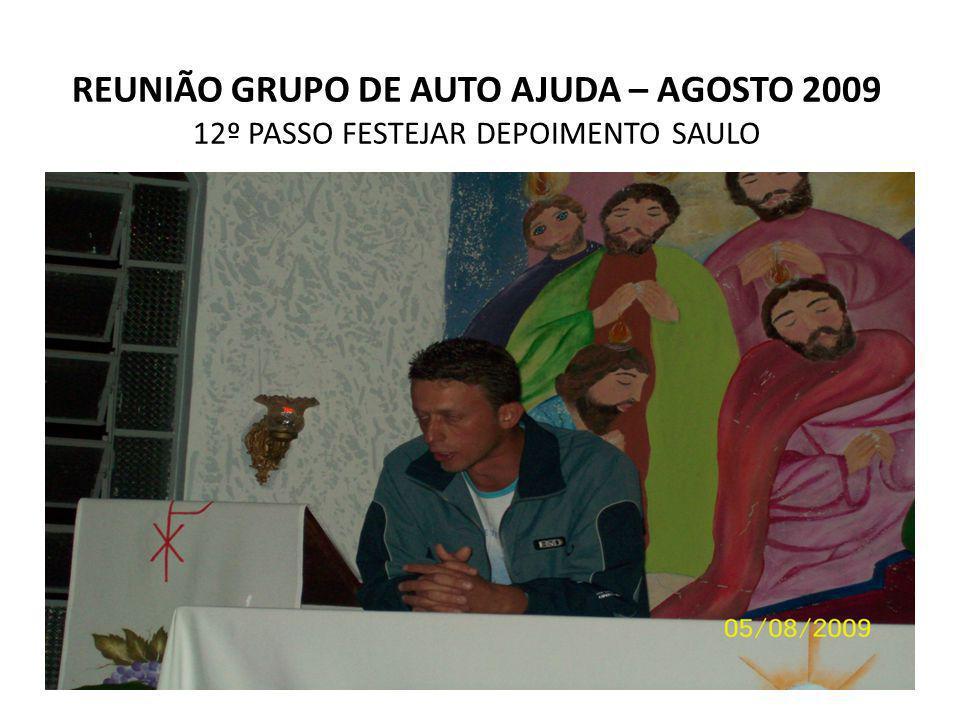 REUNIÃO GRUPO DE AUTO AJUDA – AGOSTO 2009 12º PASSO FESTEJAR DEPOIMENTO SAULO
