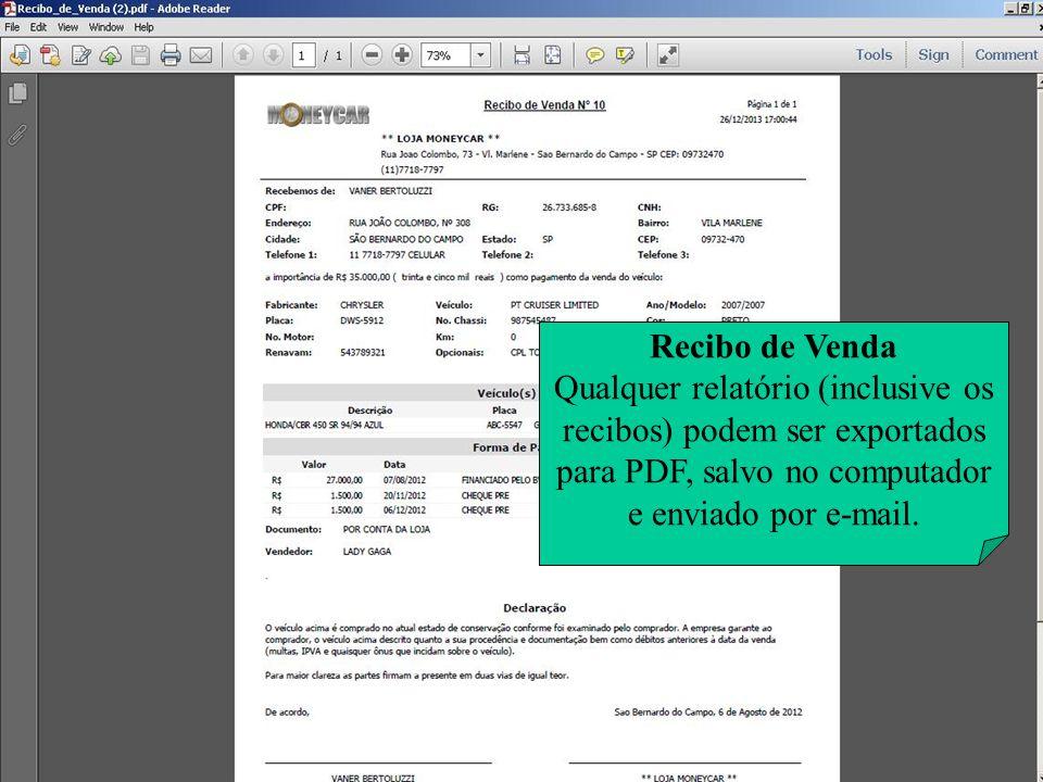Recibo de Venda Qualquer relatório (inclusive os recibos) podem ser exportados para PDF, salvo no computador e enviado por e-mail.