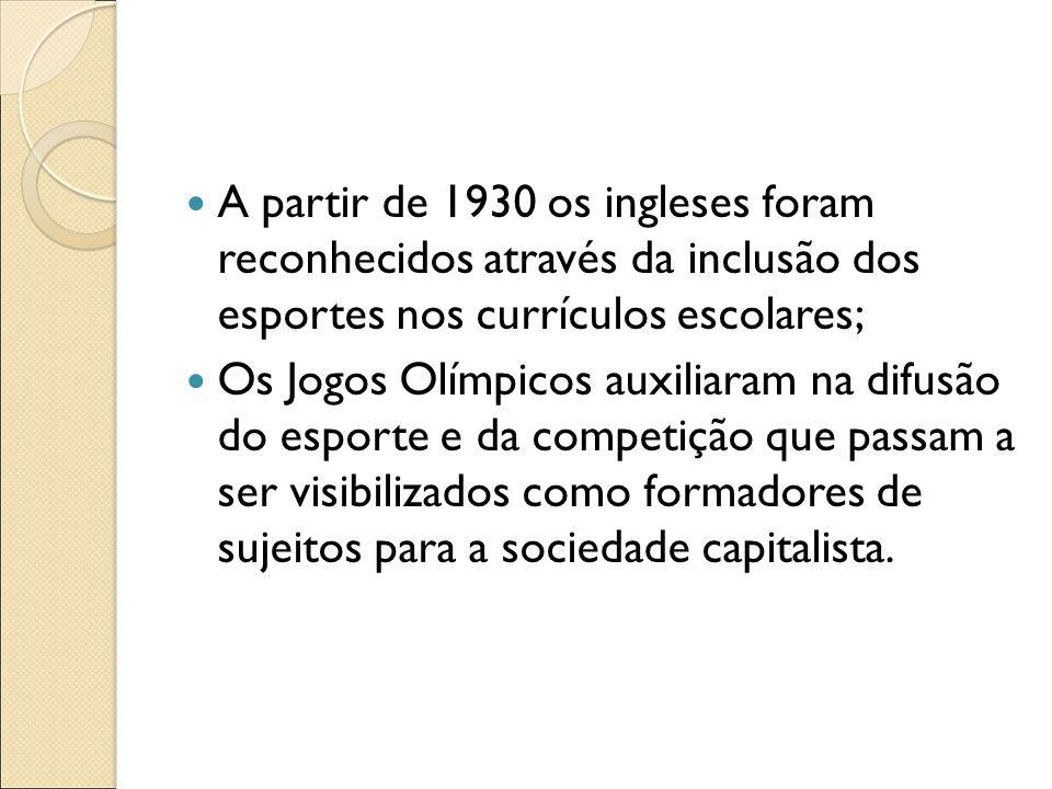 A partir de 1930 os ingleses foram reconhecidos através da inclusão dos esportes nos currículos escolares;