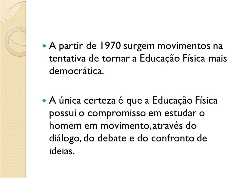 A partir de 1970 surgem movimentos na tentativa de tornar a Educação Física mais democrática.