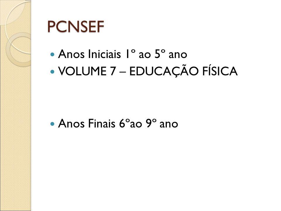 PCNSEF Anos Iniciais 1º ao 5º ano VOLUME 7 – EDUCAÇÃO FÍSICA