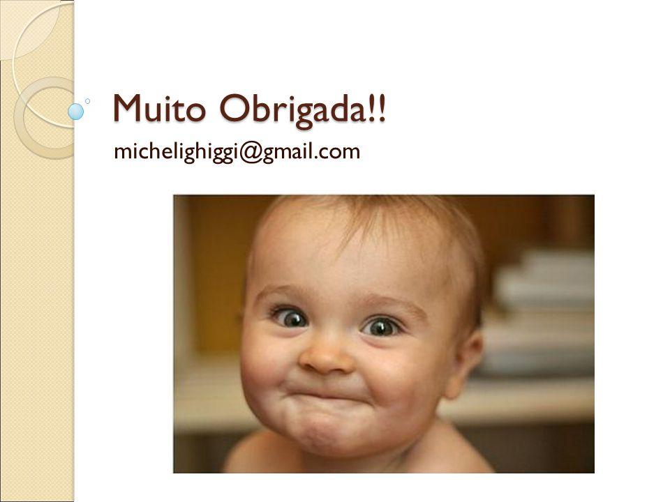 Muito Obrigada!! michelighiggi@gmail.com