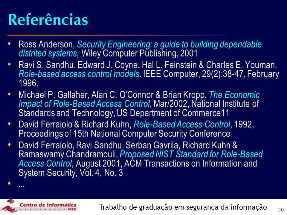 Referências Ross Anderson, Security Engineering: a guide to building dependable distrited systems, Wiley Computer Publishing, 2001.