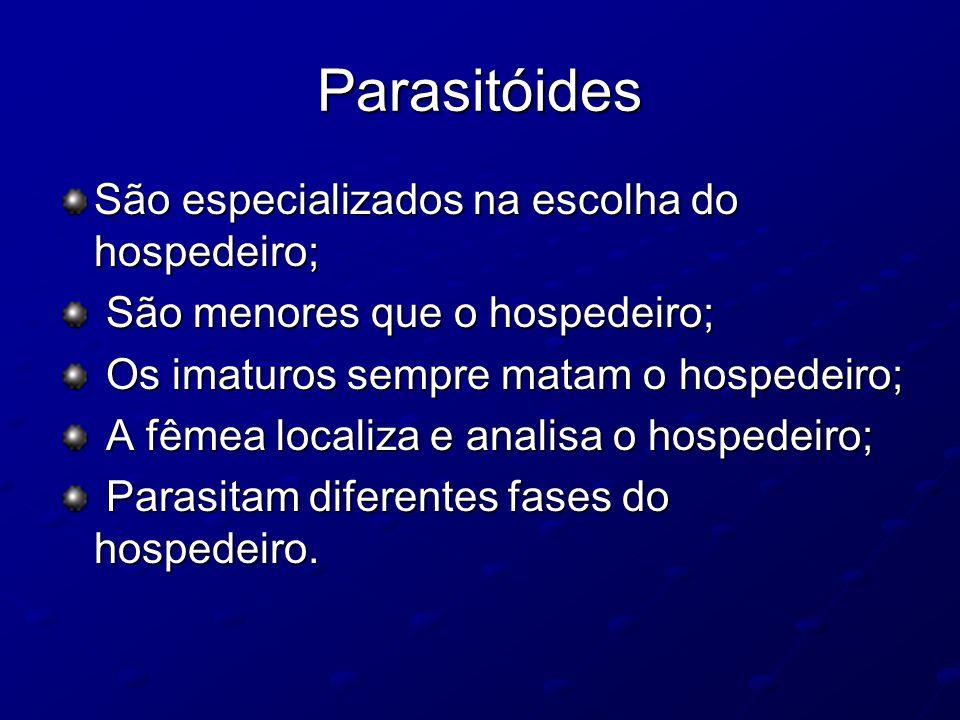 Parasitóides São especializados na escolha do hospedeiro;