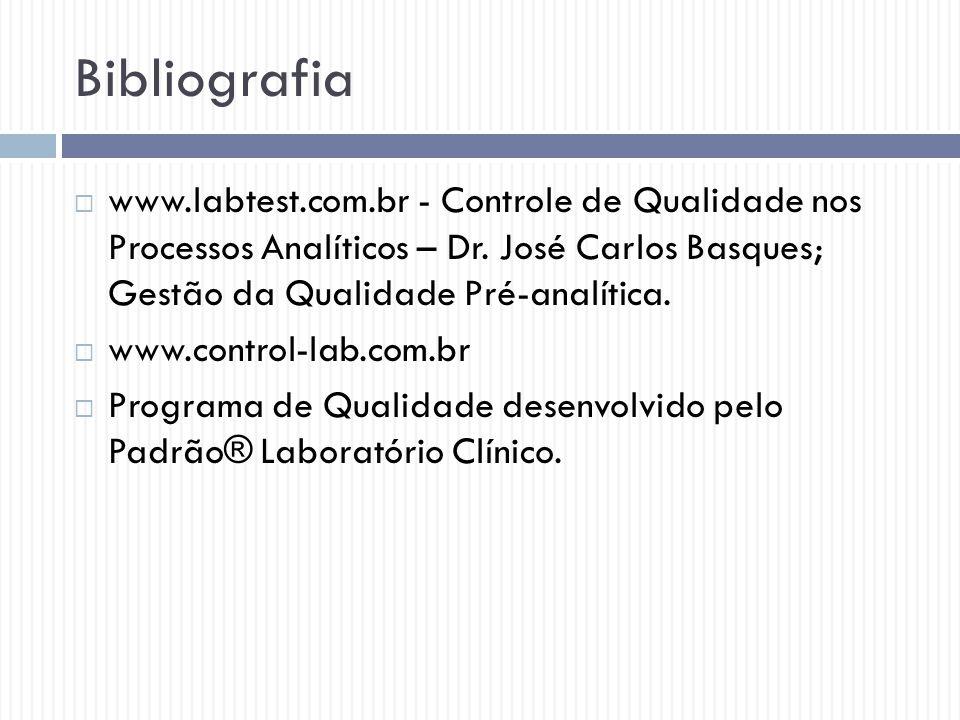 Bibliografia www.labtest.com.br - Controle de Qualidade nos Processos Analíticos – Dr. José Carlos Basques; Gestão da Qualidade Pré-analítica.