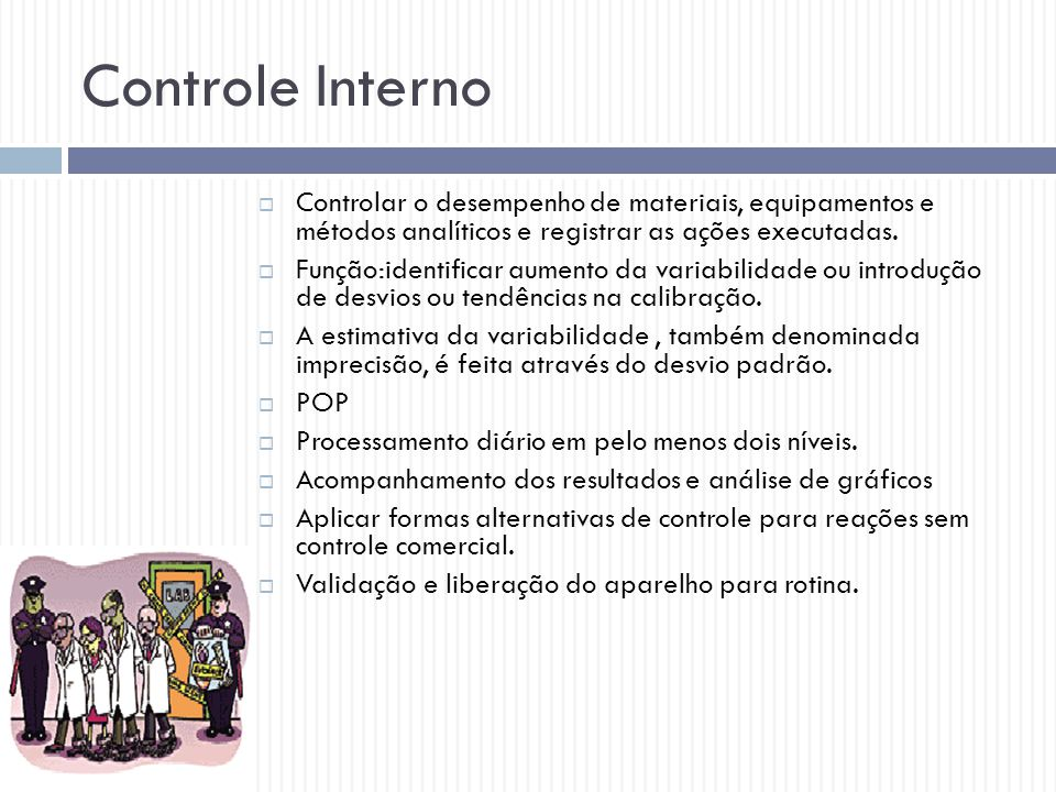 Controle Interno Controlar o desempenho de materiais, equipamentos e métodos analíticos e registrar as ações executadas.
