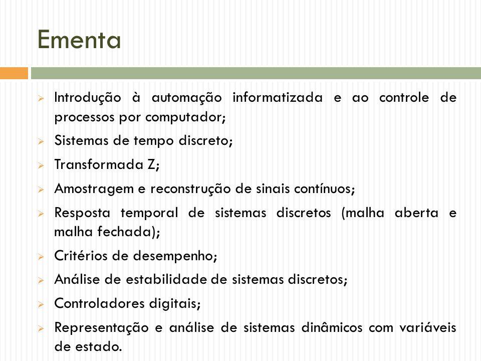Ementa Introdução à automação informatizada e ao controle de processos por computador; Sistemas de tempo discreto;