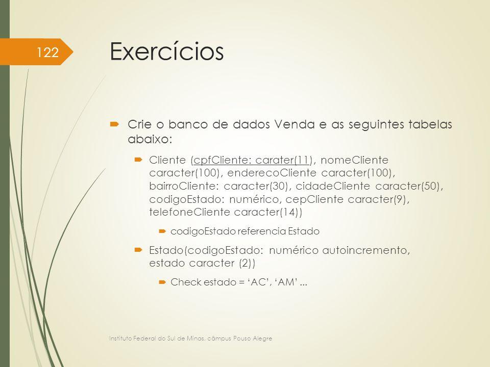 Exercícios Crie o banco de dados Venda e as seguintes tabelas abaixo: