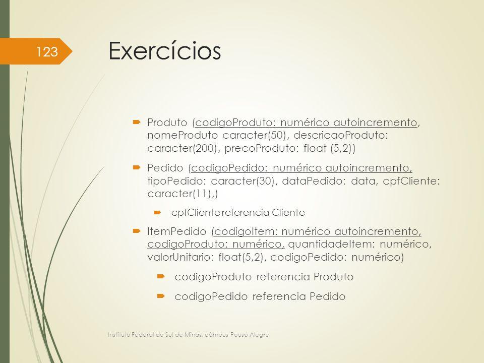 Exercícios Produto (codigoProduto: numérico autoincremento, nomeProduto caracter(50), descricaoProduto: caracter(200), precoProduto: float (5,2))