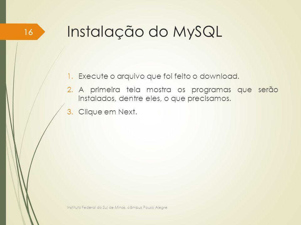 Instalação do MySQL Execute o arquivo que foi feito o download.
