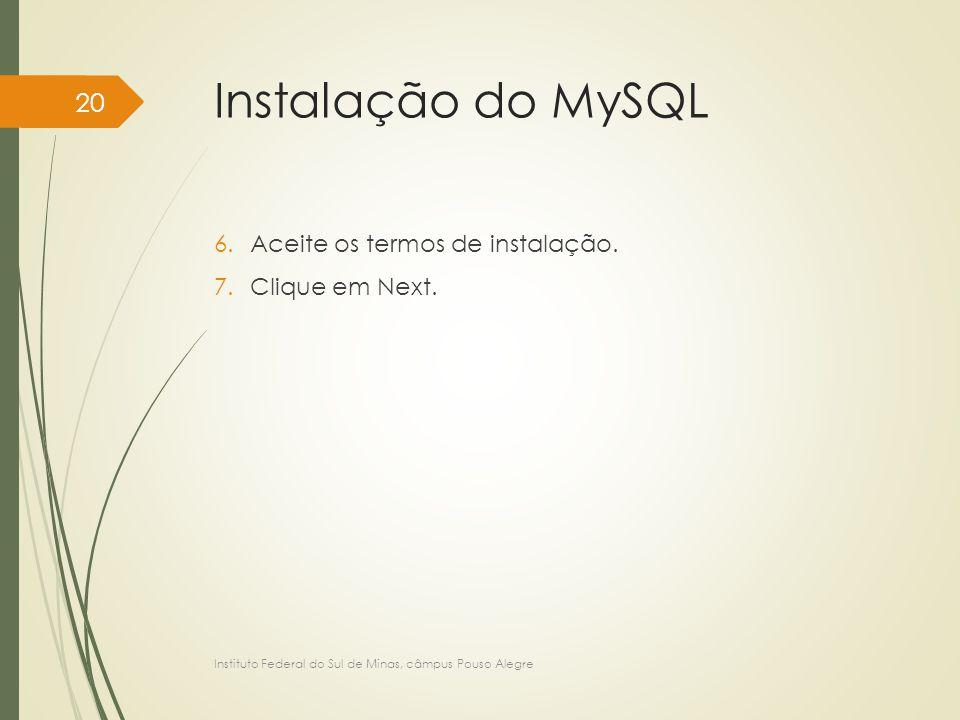 Instalação do MySQL Aceite os termos de instalação. Clique em Next.