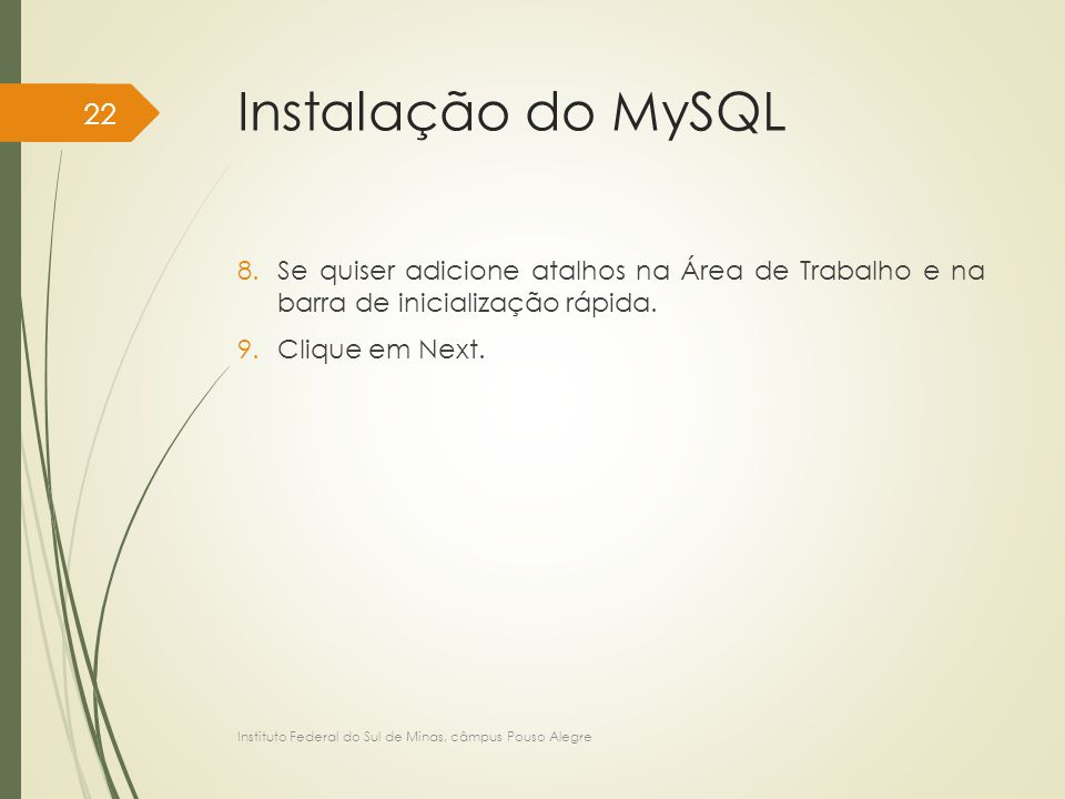 Instalação do MySQL Se quiser adicione atalhos na Área de Trabalho e na barra de inicialização rápida.