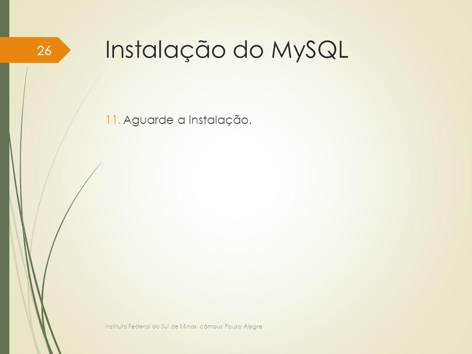 Instalação do MySQL Aguarde a instalação.