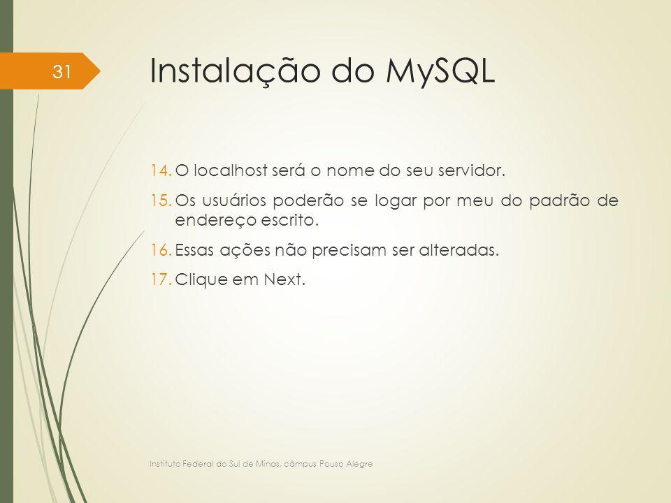 Instalação do MySQL O localhost será o nome do seu servidor.