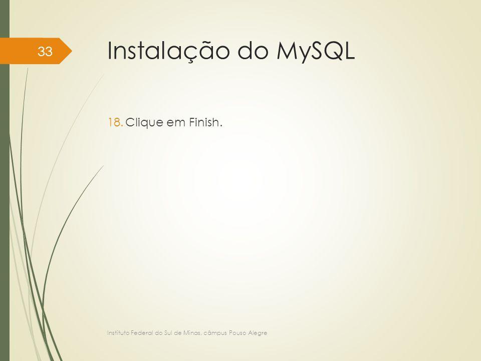 Instalação do MySQL Clique em Finish.