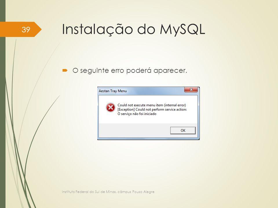 Instalação do MySQL O seguinte erro poderá aparecer.
