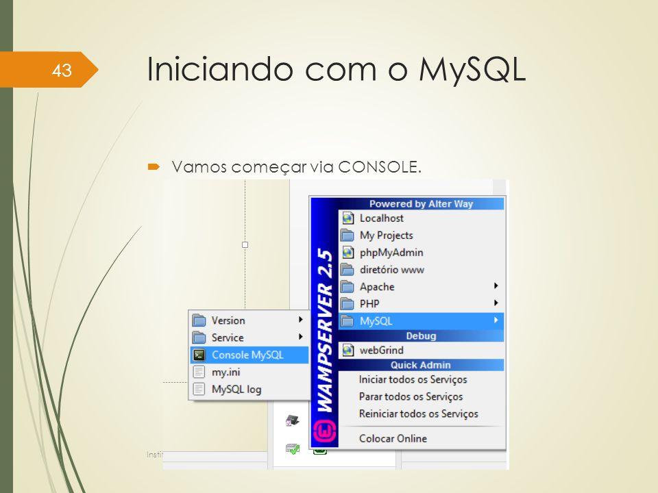 Iniciando com o MySQL Vamos começar via CONSOLE.