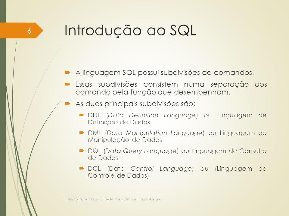 Introdução ao SQL A linguagem SQL possui subdivisões de comandos.